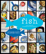 Fish: 55 Seafood Feasts