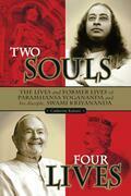 Two Souls: Four Lives--: The Lives & Former Lives of Paramhansa Yogananda and His Disciple Swami Kriyananda