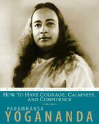 How to Have Courage, Calmness and Confidence: The Wisdom of Yogananda