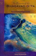 The Essence of the Bhagavad Gita: Explained by Paramhansa Yogananda as remembered by his disciple, Swami Kriyananda