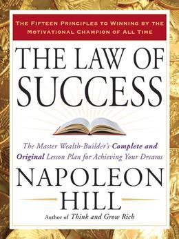 The Law of Success: The Master Wealth-Builder's Complete and Original Lesson Plan forAchieving YourDreams