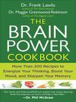 The Brain Power Cookbook: More Than 200 Recipes to Energize Your Thinking, Boost Your Mood, and Sharpen Yo