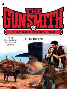 The Gunsmith 323: A Daughter's Revenge