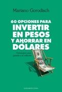 60 OPCIONES PARA INVERTIR EN PESOS Y AHORRAR EN DOLARES