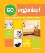 Go Organize: Conquer Clutter in 3 Simple Steps