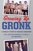 Growing Up Gronk: A Family¿s Story of Raising Champions