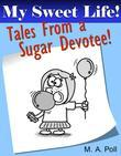 My Sweet Life: Tales From a Sugar Devotee