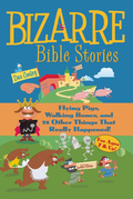 Bizzare Bible Stories: Flying Pigs, Walking Bones, and 24 Other Things that Really Happened
