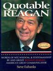 Quotable Reagan: Words of Wit, Wisdom, Statesmanship by and about Ronald Reagan, America's Great Communicator