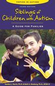 Siblings of Children with Autism, Third Edition: A Guide for Families