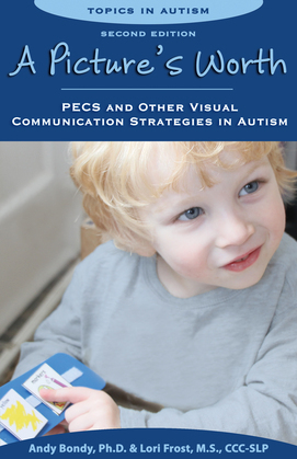 A Picture's Worth, Second Edition: PECS and Other Visual Communication Strategies in Autism