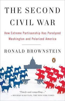 The Second Civil War: How Extreme Partisanship Has Paralyzed Washington and Polarized America