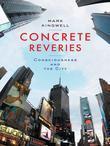 Concrete Reveries: Consciousness and the City