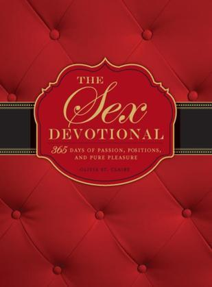 The Sex Devotional: 365 Days of Passion, Positions, and Pure Pleasure