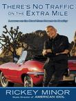 There's No Traffic on the Extra Mile: Lessons on the Road from Dreams to Destiny