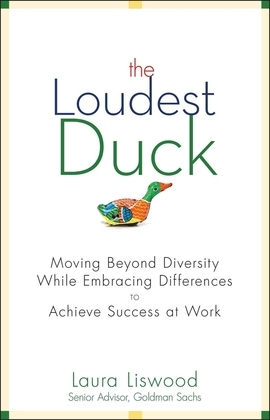 The Loudest Duck: Moving Beyond Diversity while Embracing Differences to Achieve Success at Work