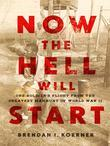 Now the Hell Will Start: One Soldier's Flight from the Greatest Manhunt of World WarII