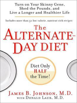 "The Alternate-Day Diet: Turn on Your ""Skinny Gene,"" Shed the Pounds, and Live a Longer and HealthierLife"