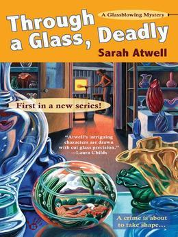 Through a Glass, Deadly: A Glassblowing Mystery