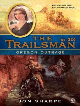 The Trailsman #320: Oregon Outrage