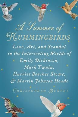 A Summer of Hummingbirds: Love, Art, and Scandal in the Intersecting Worlds of Emily Dickinson, Mark Twain , Harriet Beecher Stowe, and Martin Johnson