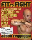Fit to Fight: An Insanely Effective Strength and Conditioning Program for the Ultimate MMAWarrior