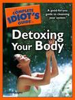 The Complete Idiot's Guide to Detoxing Your Body