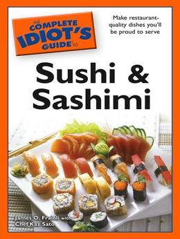 The Complete Idiot's Guide to Sushi and Sashimi