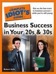The Complete Idiot's Guide to Business Success in Your 20s and 30s