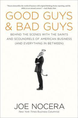 Good Guys and Bad Guys: Behind the Scenes with the Saints and Scoundrels of American Business (and Everything in Between)
