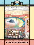 The Ghost and the Femme Fatale: A Haunted Bookshop Mystery