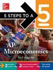 5 Steps to a 5 AP Microeconomics with Downloadable Tests, 2014-2015 Edition