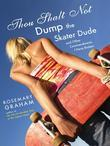 Thou Shalt Not Dump the Skater Dude: and Other Commandments I Have Broken