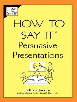 How to Say It Persuasive Presentations