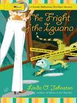 The Fright of the Iguana: A Kendra Ballantyne, Pet-Sitter Mystery