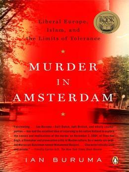 Murder in Amsterdam: Liberal Europe, Islam, and the Limits of Tolerence