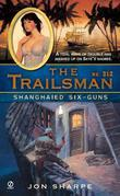 The Trailsman #312: Shanghaied Six-Guns