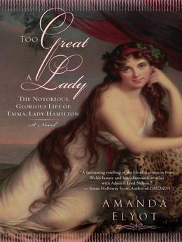 Too Great A Lady: The Notorious, Glorious Life of Emma, Lady Hamilton
