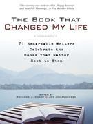 The Book That Changed My Life: 71 Remarkable Writers Celebrate the Books That Matter Most to Them