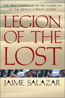 Legion of the Lost: The True Experience of An American in the French Foreign Legion