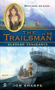 The Trailsman #310: Alaskan Vengeance