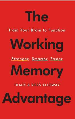 The Working Memory Advantage: Train Your Brain to Function Stronger, Smarter, Faster