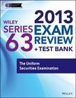 Wiley Series 63 Exam Review 2013 + Test Bank: The Uniform Securities Examination