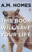 A. M. Homes - This Book Will Save Your Life