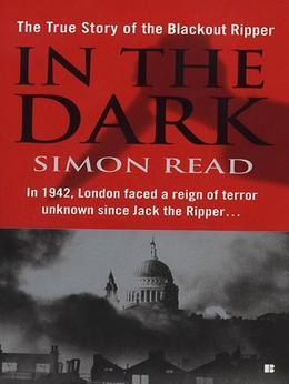 In the Dark: The True Story of the Blackout Ripper