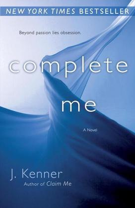 J. Kenner - Complete Me: A Novel
