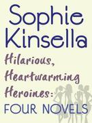 Sophie Kinsella - Hilarious, Heartwarming Heroines: Four Novels: Can You Keep a Secret?, The Undomestic Goddess, Remember Me?, Twenties Girl