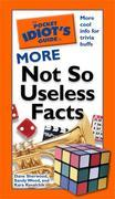 The Pocket Idiot's Guide to More Not So Useless Facts