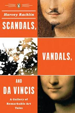 Scandals, Vandals, and da Vincis: A Gallery of Remarkable Art Tales