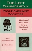 The Left Transformed in Post-Communist Societies: The Cases of East-Central Europe, Russia, and Ukraine